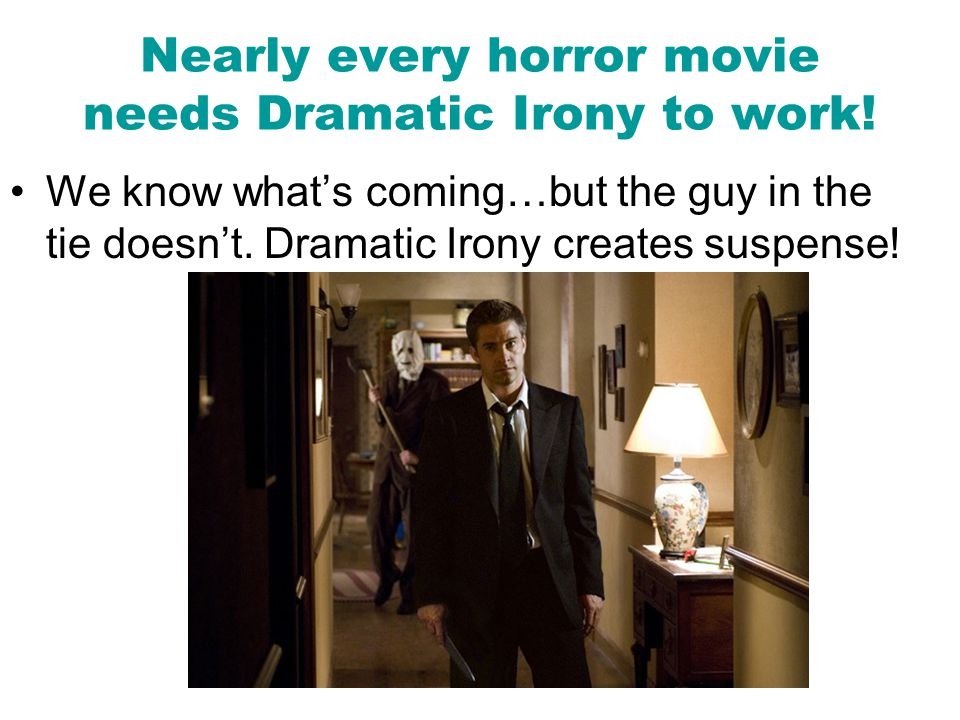 Nearly every horror movie needs Dramatic Irony to work!