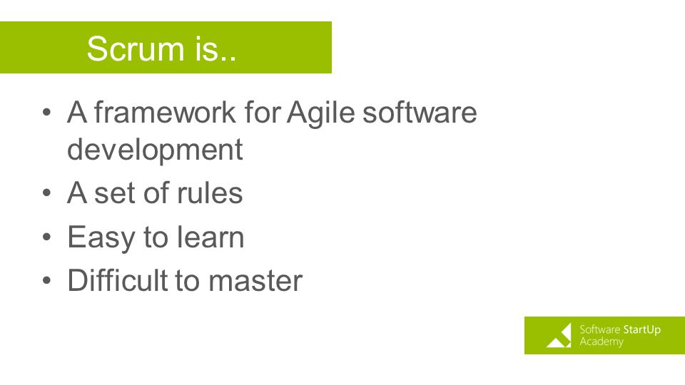 Scrum is.. A framework for Agile software development A set of rules