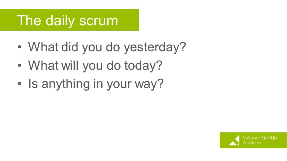 The daily scrum What did you do yesterday What will you do today