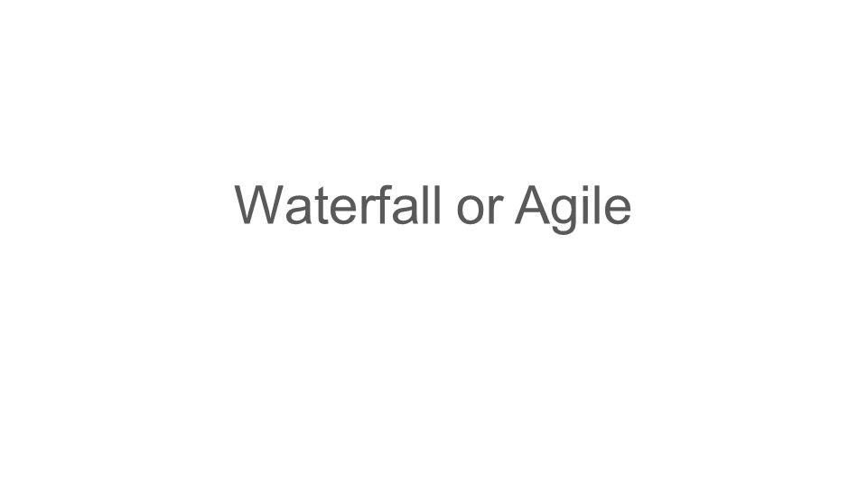 Waterfall or Agile