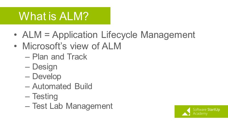What is ALM ALM = Application Lifecycle Management