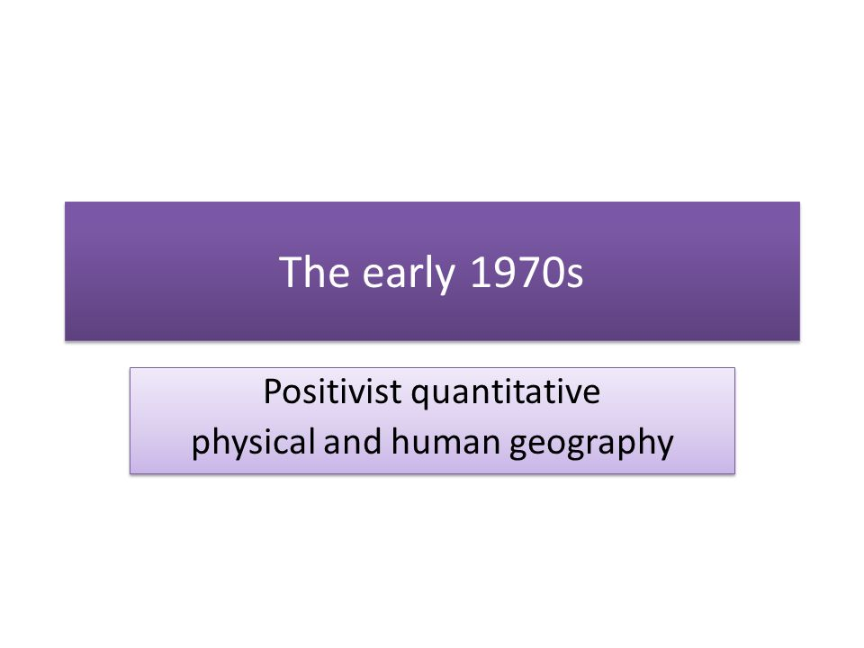Positivist quantitative physical and human geography