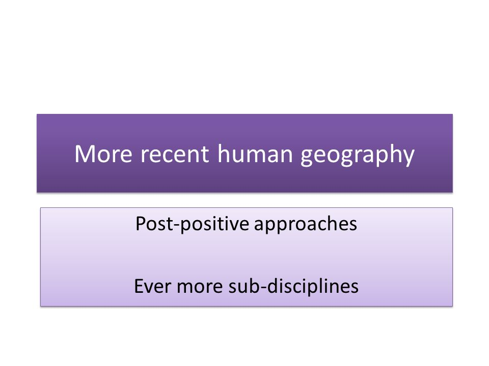 More recent human geography