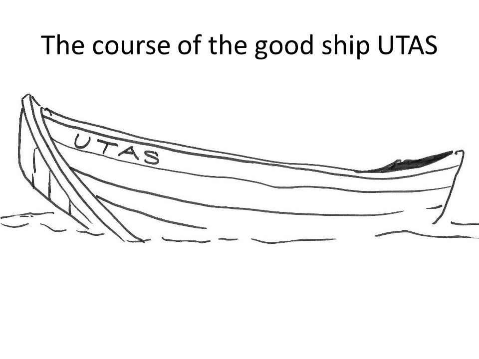 The course of the good ship UTAS