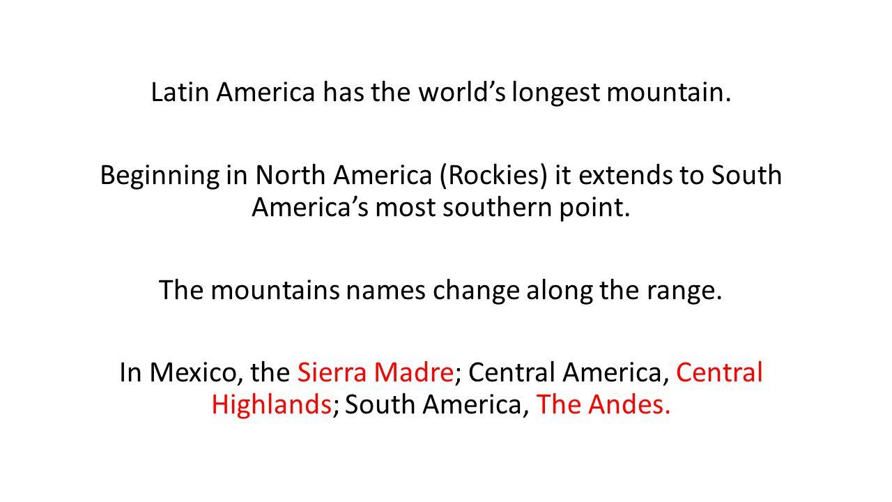 Latin America has the world's longest mountain.