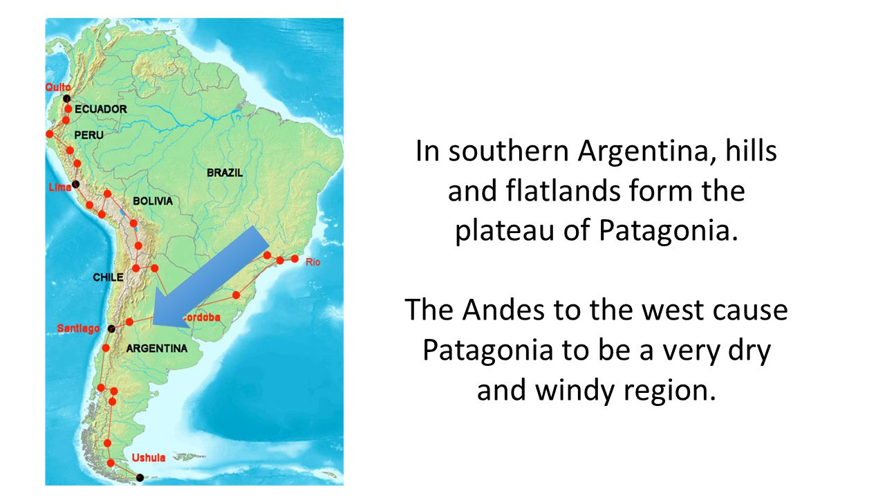 In southern Argentina, hills and flatlands form the plateau of Patagonia.