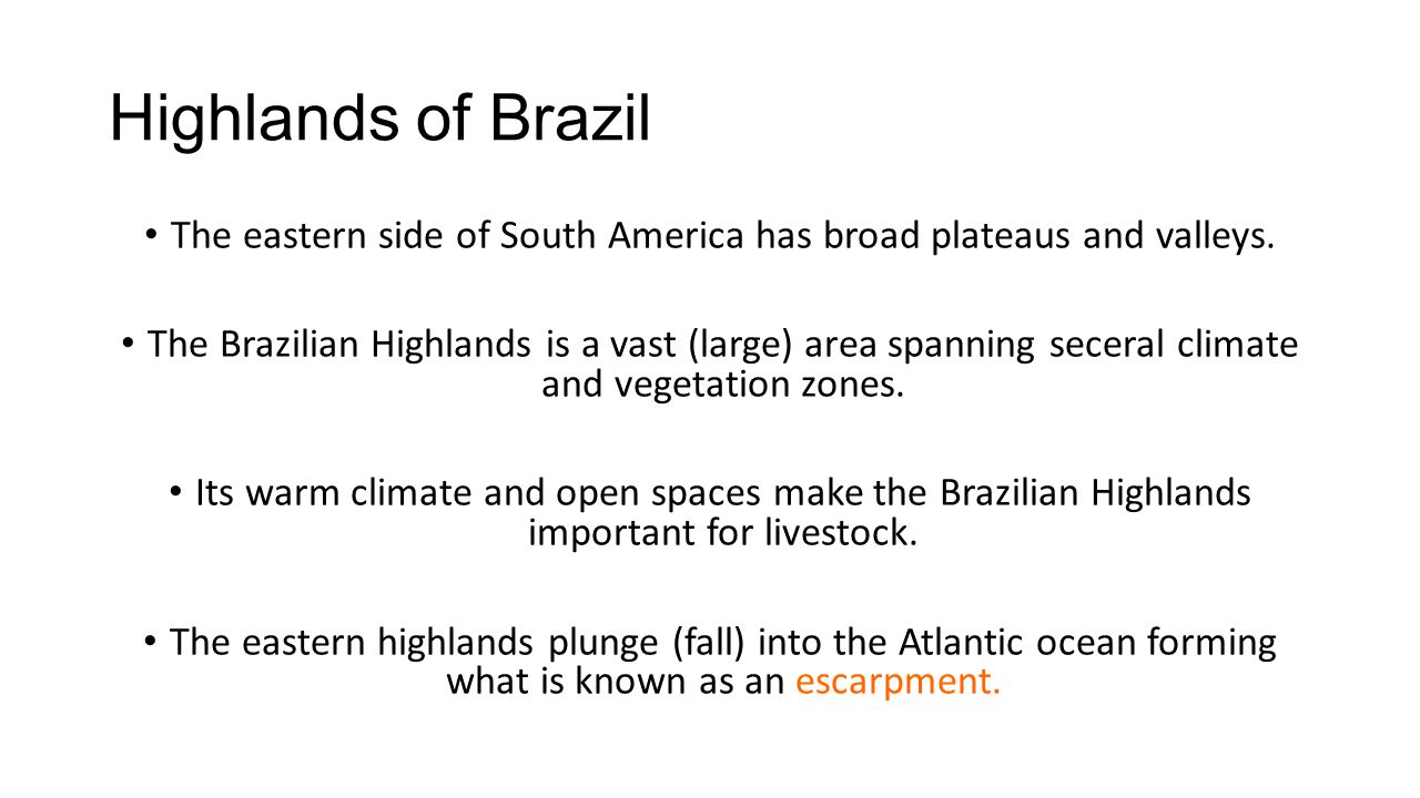 The eastern side of South America has broad plateaus and valleys.