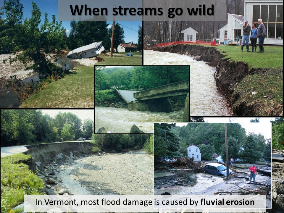 In Vermont, most flood damage is caused by fluvial erosion