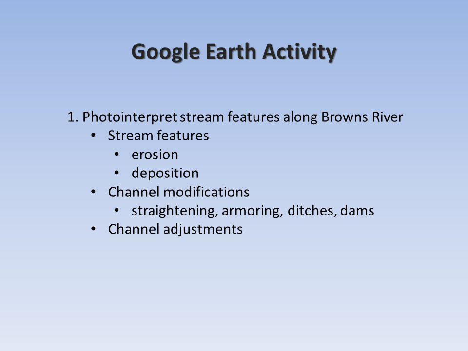 Google Earth Activity 1. Photointerpret stream features along Browns River. Stream features. erosion.