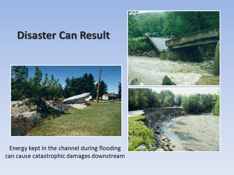 Disaster Can Result Energy kept in the channel during flooding