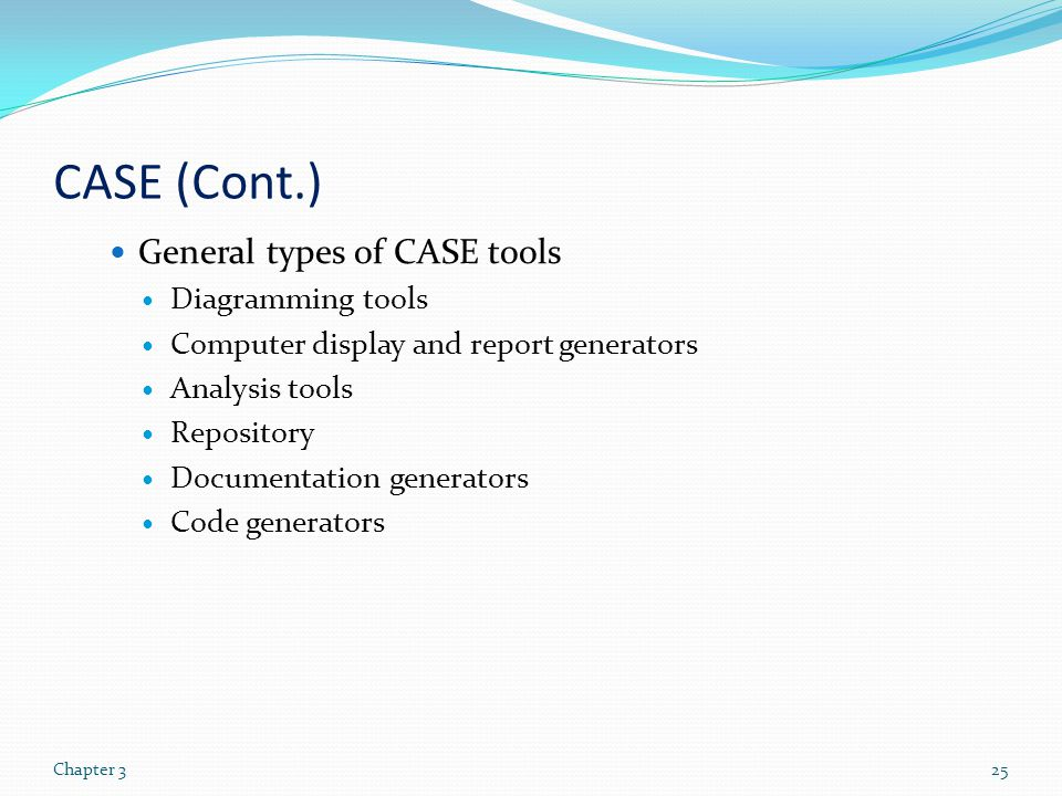 CASE (Cont.) General types of CASE tools Diagramming tools