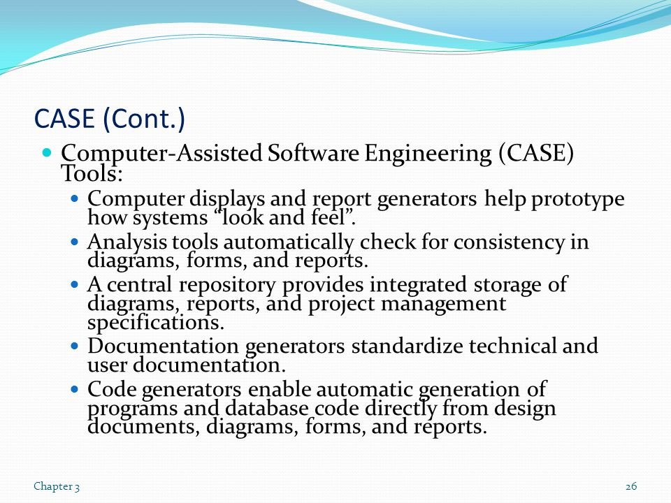 CASE (Cont.) Computer-Assisted Software Engineering (CASE) Tools: