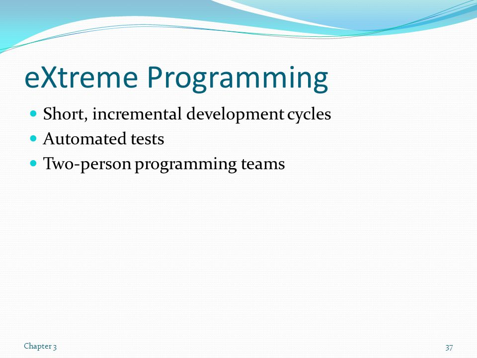 eXtreme Programming Short, incremental development cycles