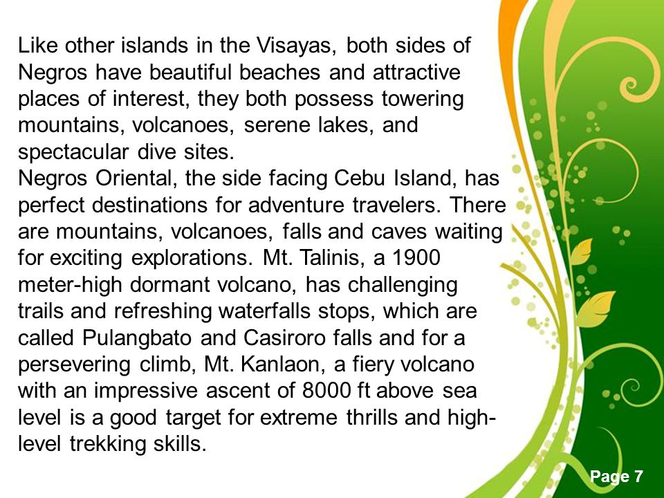 Like other islands in the Visayas, both sides of Negros have beautiful beaches and attractive places of interest, they both possess towering mountains, volcanoes, serene lakes, and spectacular dive sites.