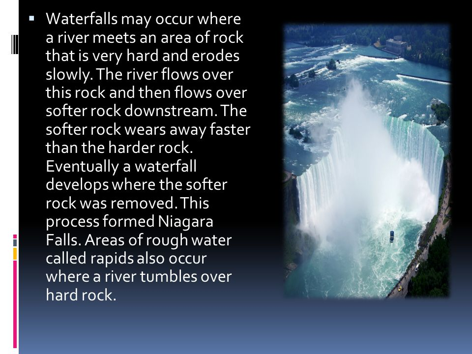 Waterfalls may occur where a river meets an area of rock that is very hard and erodes slowly.