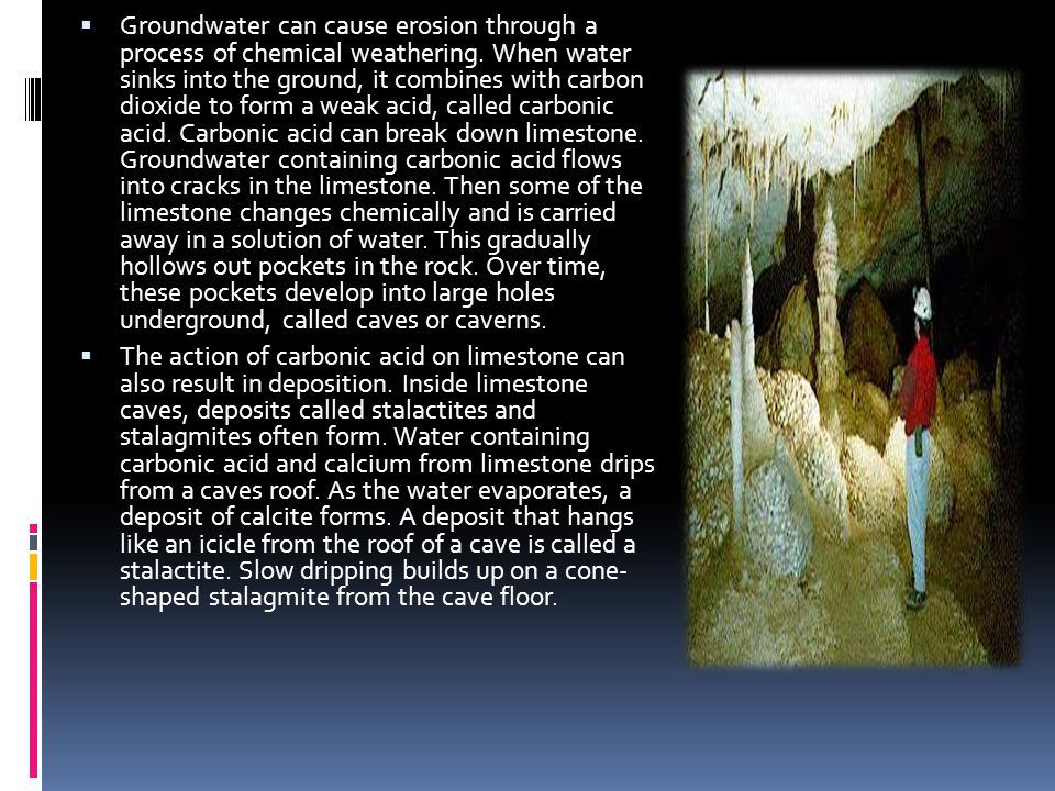 Groundwater can cause erosion through a process of chemical weathering