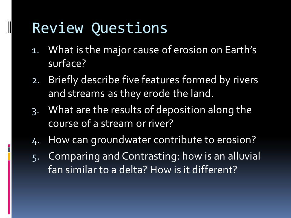 Review Questions What is the major cause of erosion on Earth's surface