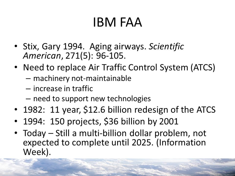 IBM FAA Stix, Gary 1994. Aging airways. Scientific American, 271(5): 96-105. Need to replace Air Traffic Control System (ATCS)
