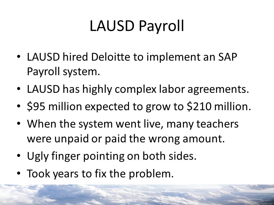 LAUSD Payroll LAUSD hired Deloitte to implement an SAP Payroll system.