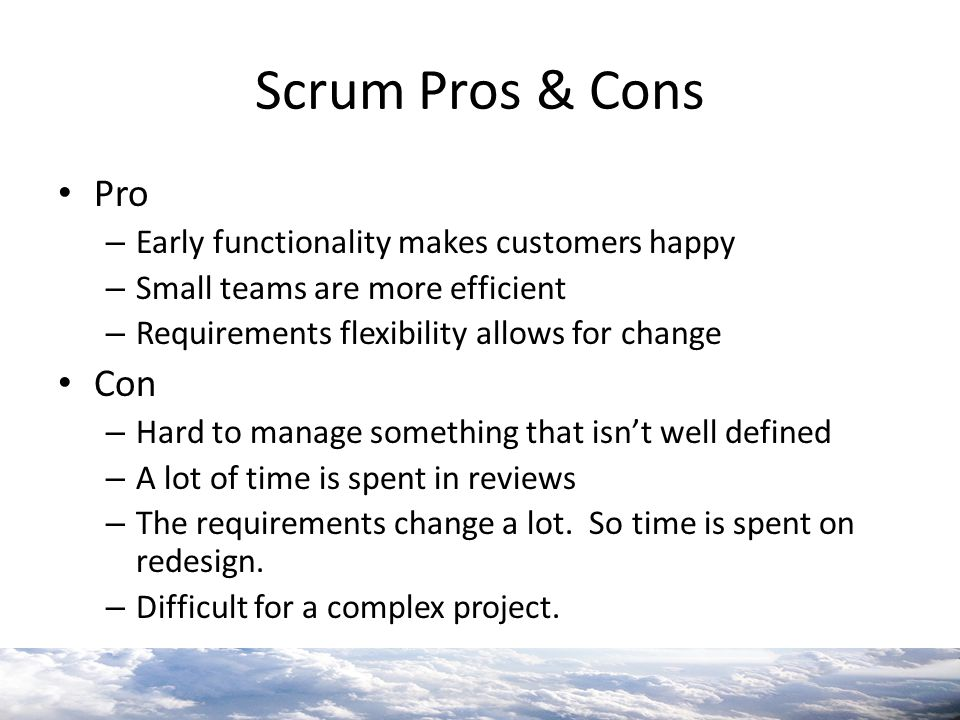 Scrum Pros & Cons Pro Con Early functionality makes customers happy