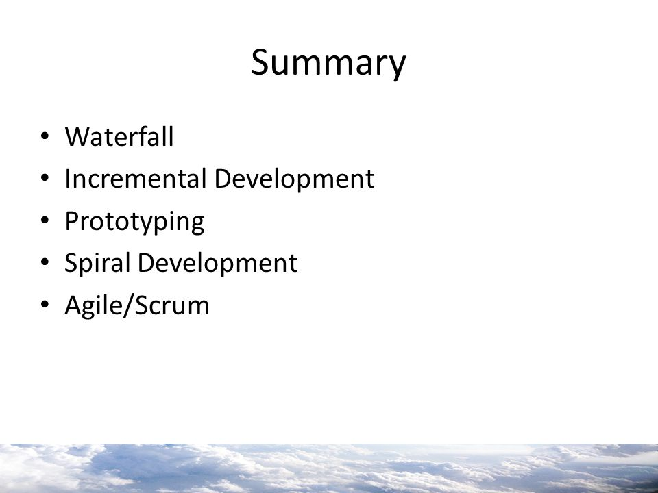 Summary Waterfall Incremental Development Prototyping