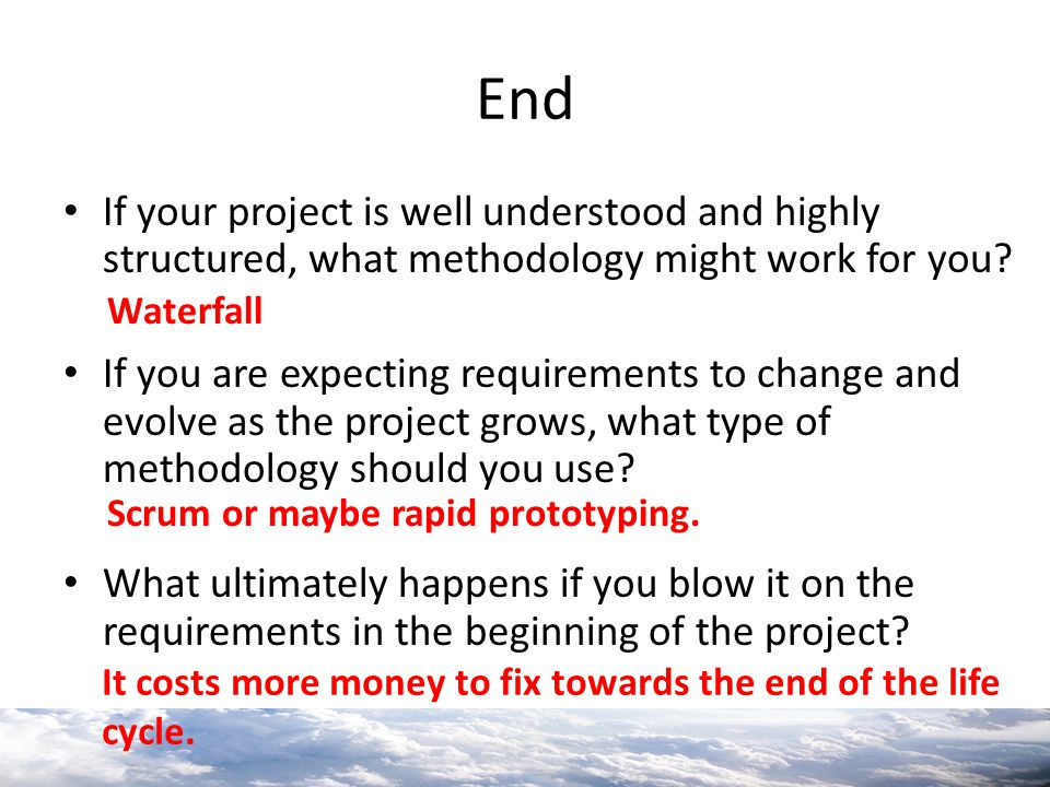 End If your project is well understood and highly structured, what methodology might work for you