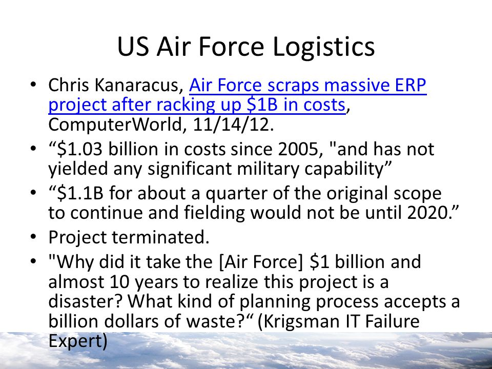 US Air Force Logistics Chris Kanaracus, Air Force scraps massive ERP project after racking up $1B in costs, ComputerWorld, 11/14/12.