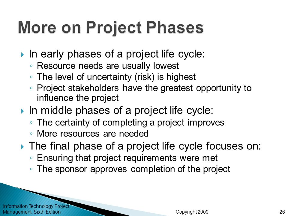More on Project Phases In early phases of a project life cycle: