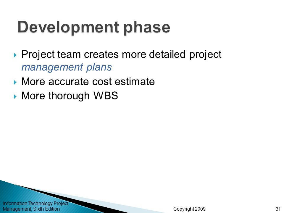 Development phase Project team creates more detailed project management plans. More accurate cost estimate.
