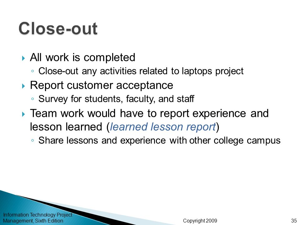 Close-out All work is completed Report customer acceptance