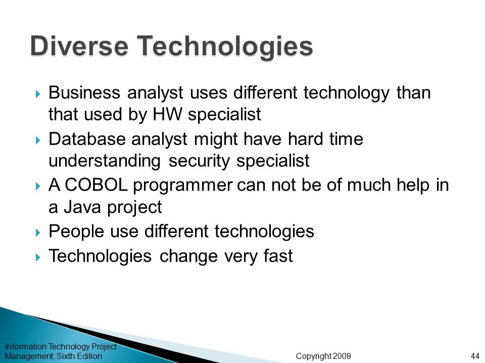 Diverse Technologies Business analyst uses different technology than that used by HW specialist.
