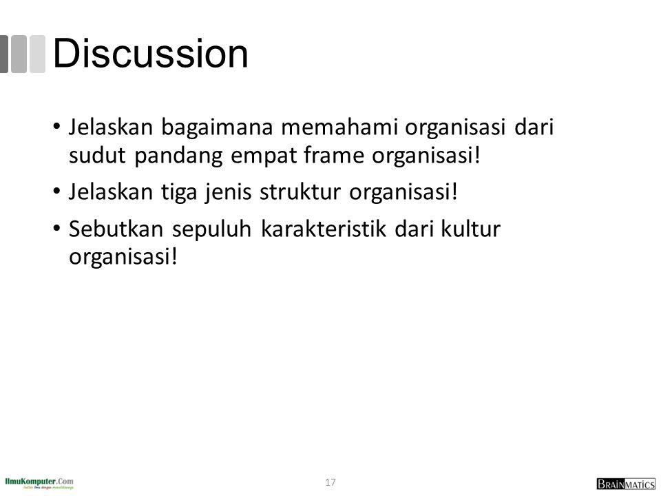 Discussion Jelaskan bagaimana memahami organisasi dari sudut pandang empat frame organisasi! Jelaskan tiga jenis struktur organisasi!