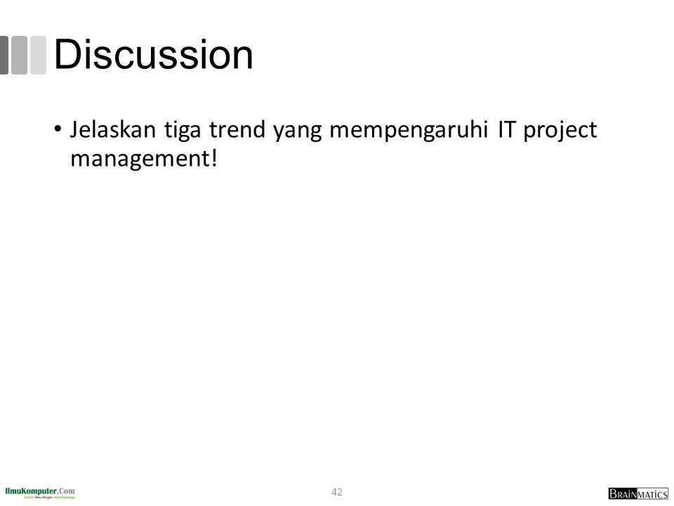 Discussion Jelaskan tiga trend yang mempengaruhi IT project management!