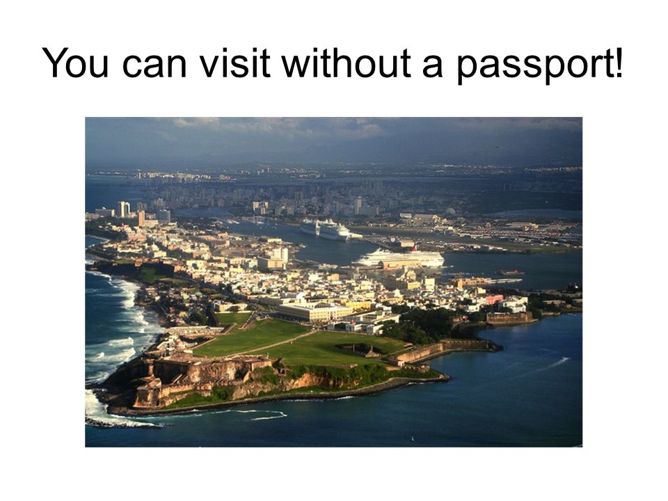 You can visit without a passport!