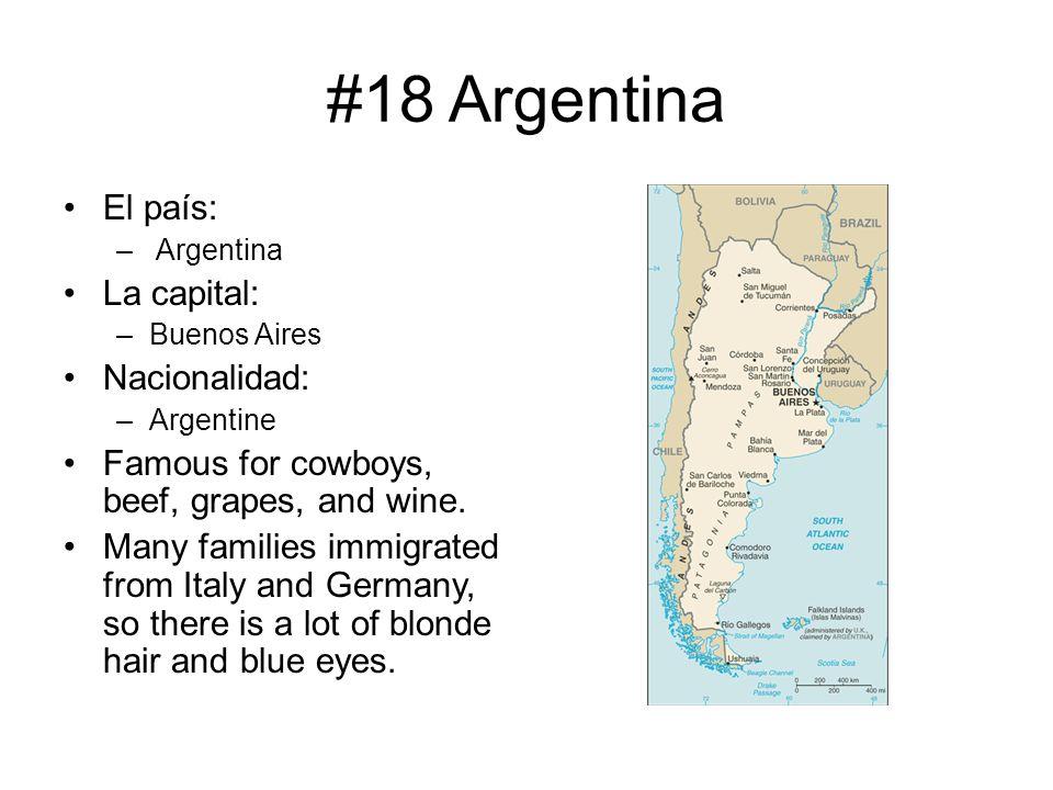 #18 Argentina El país: La capital: Nacionalidad: