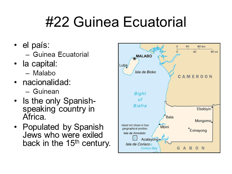 #22 Guinea Ecuatorial el país: la capital: nacionalidad: