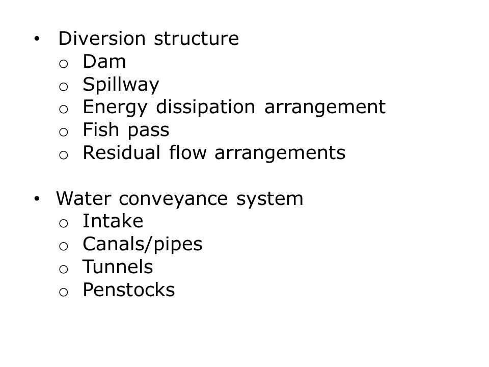 Diversion structure Dam. Spillway. Energy dissipation arrangement. Fish pass. Residual flow arrangements.