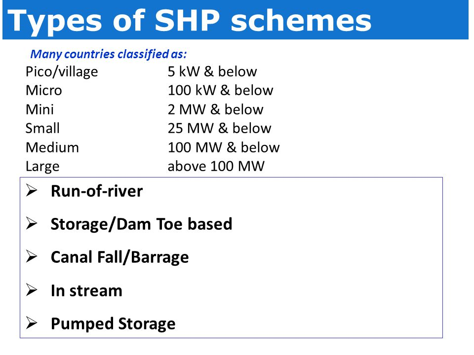 Types of SHP schemes Run-of-river Storage/Dam Toe based