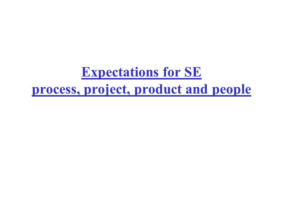 Expectations for SE process, project, product and people