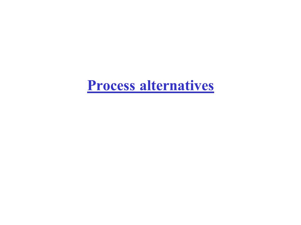 Process alternatives