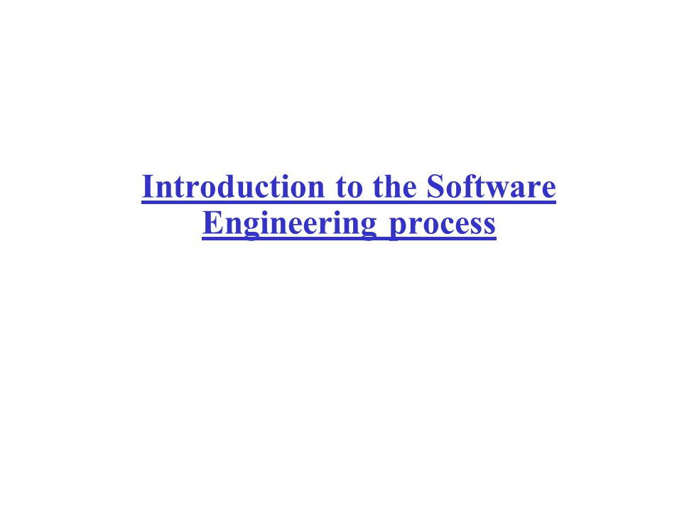 Introduction to the Software Engineering process