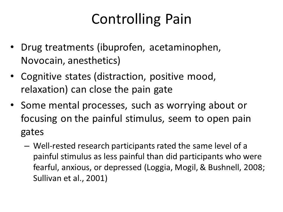 Controlling Pain Drug treatments (ibuprofen, acetaminophen, Novocain, anesthetics)