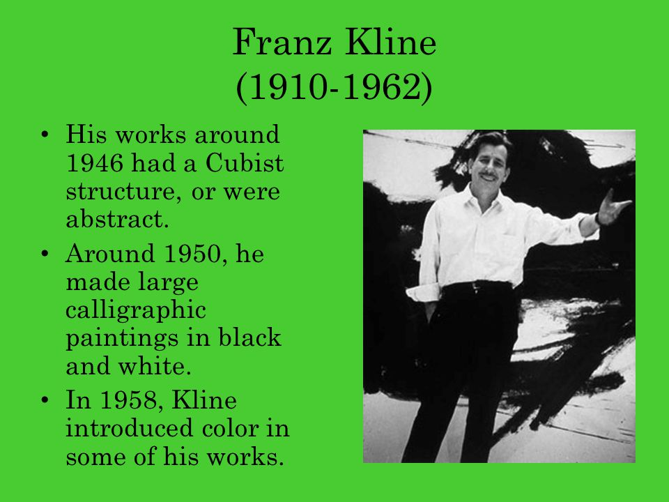 Franz Kline (1910-1962) His works around 1946 had a Cubist structure, or were abstract.