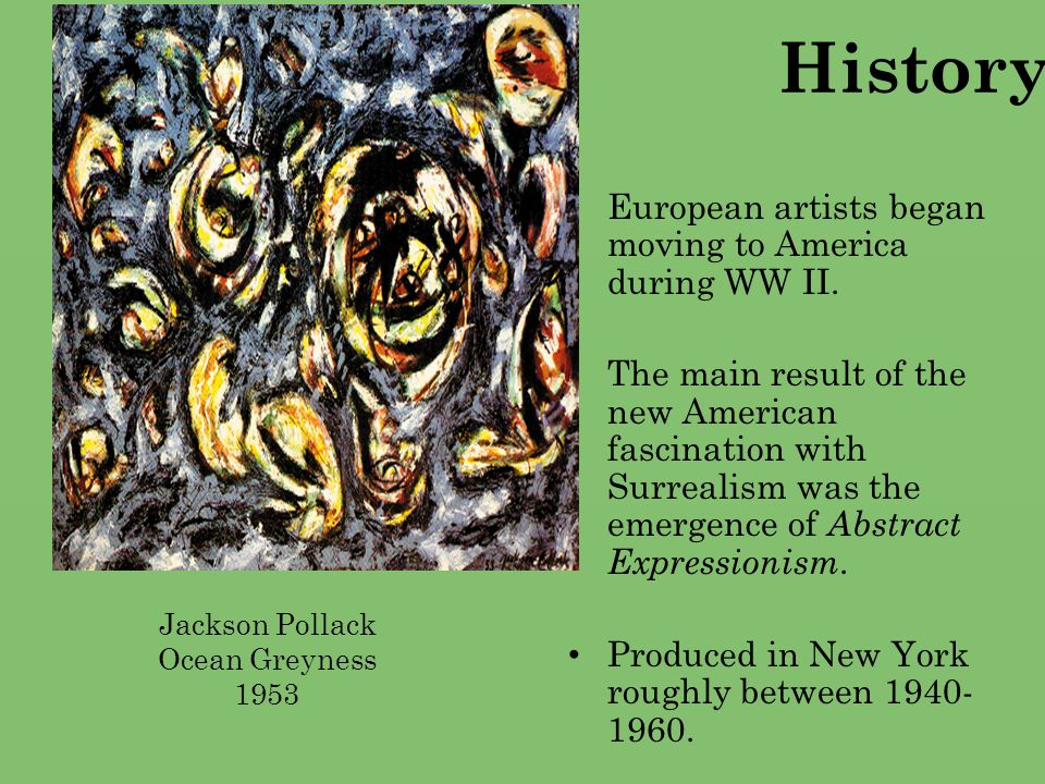 History… European artists began moving to America during WW II.