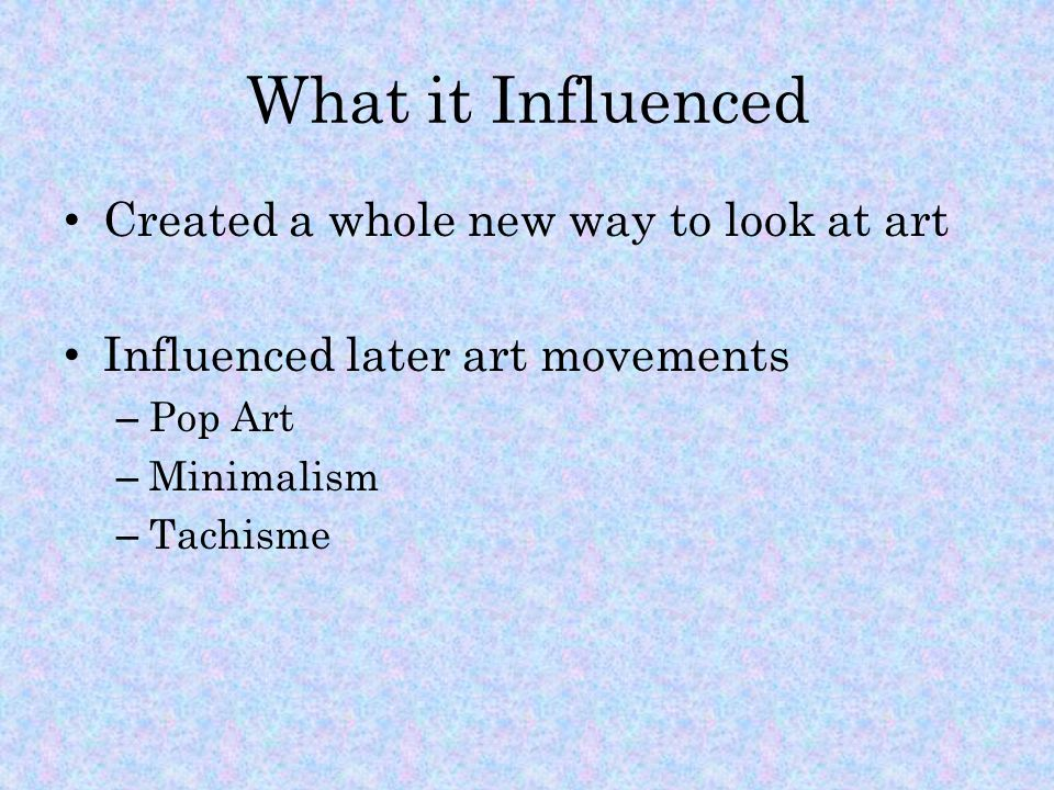 What it Influenced Created a whole new way to look at art