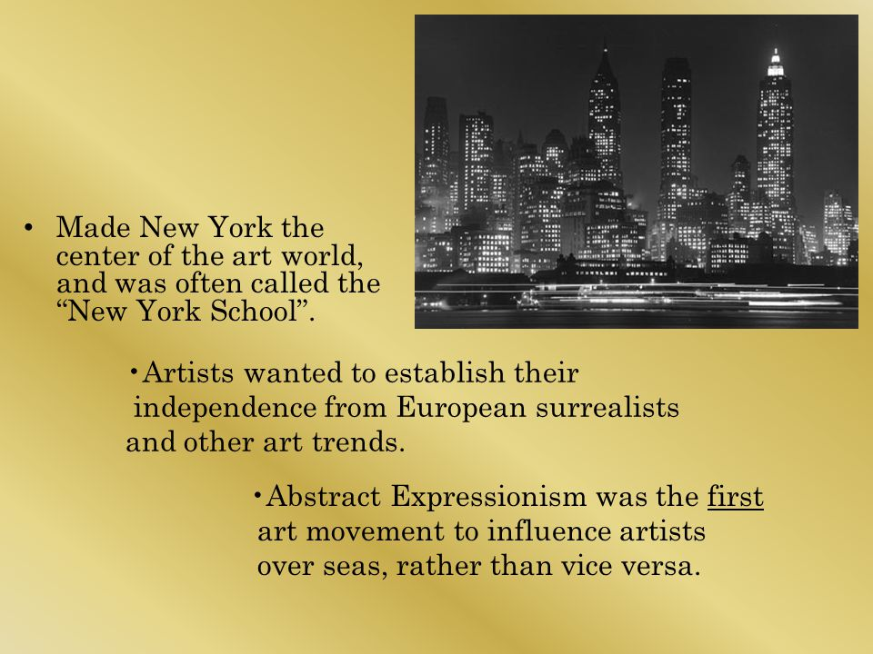 Made New York the center of the art world, and was often called the New York School .