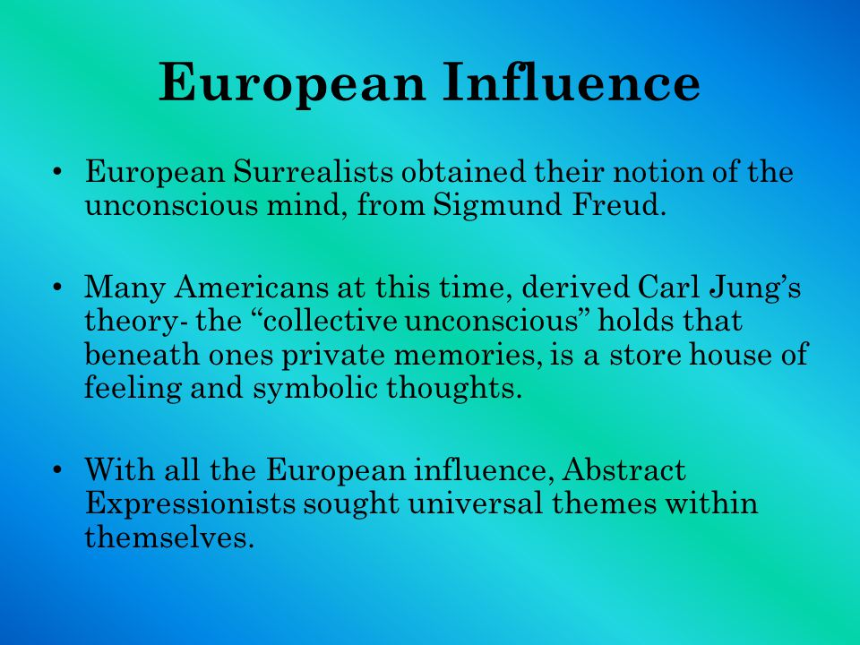 European Influence European Surrealists obtained their notion of the unconscious mind, from Sigmund Freud.