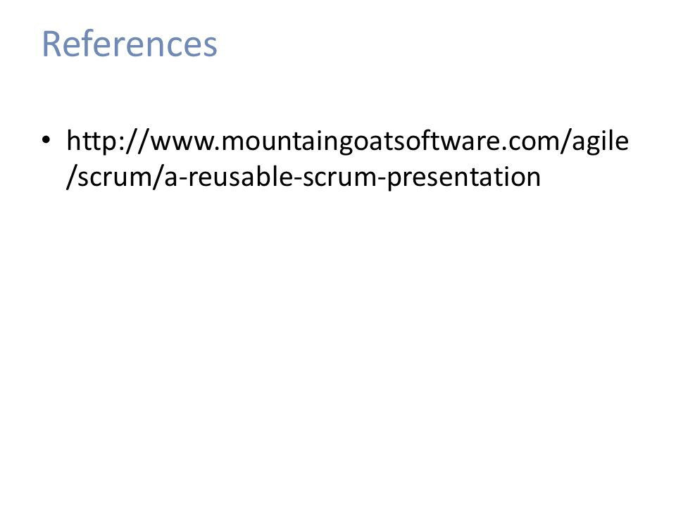 References http://www.mountaingoatsoftware.com/agile/scrum/a-reusable-scrum-presentation