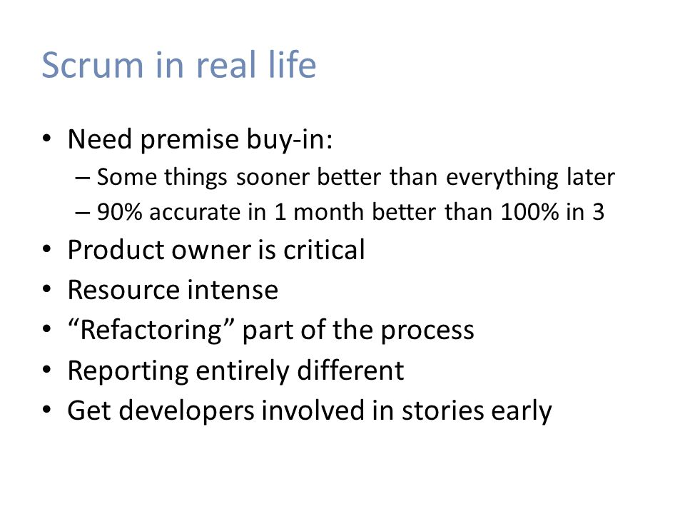 Scrum in real life Need premise buy-in: Product owner is critical