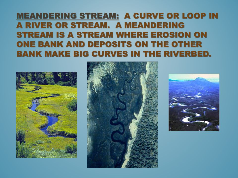 Meandering stream: A curve or loop in a river or stream